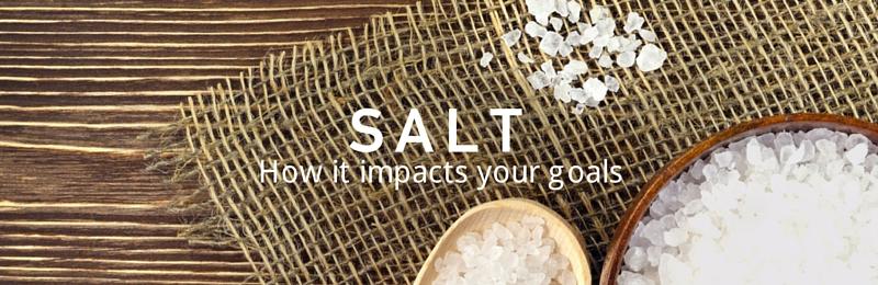 Salt: How it impacts your goals