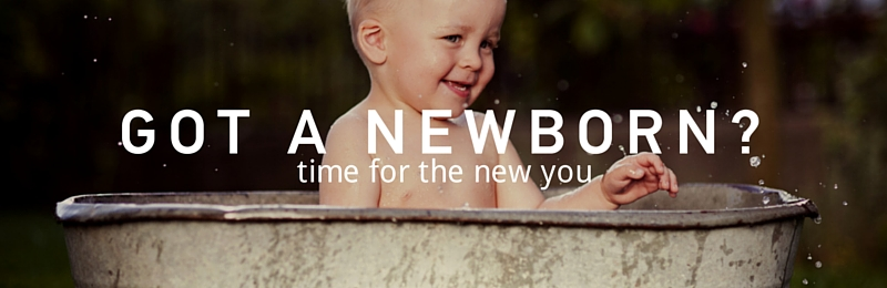 Got a newborn? Time for the new you