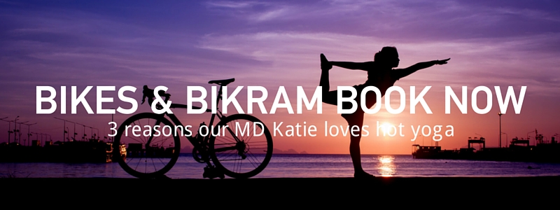 3 Reasons from our MD Katie on WHY you should book our Bikes & Bikram offer