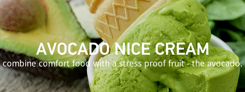 Avocado, the stress proof fruit, nice cream.