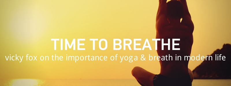 Time to breath.  Vicky Fox on the Importance of Stress Relief.