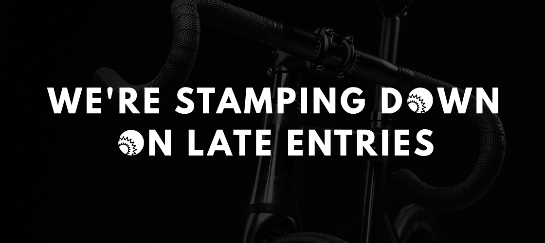 We're Stamping Down On Late Entries
